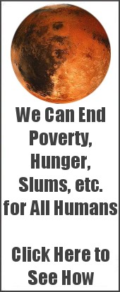 We can end poverty, hunger, slums etc. for all humans. Click here to see how.